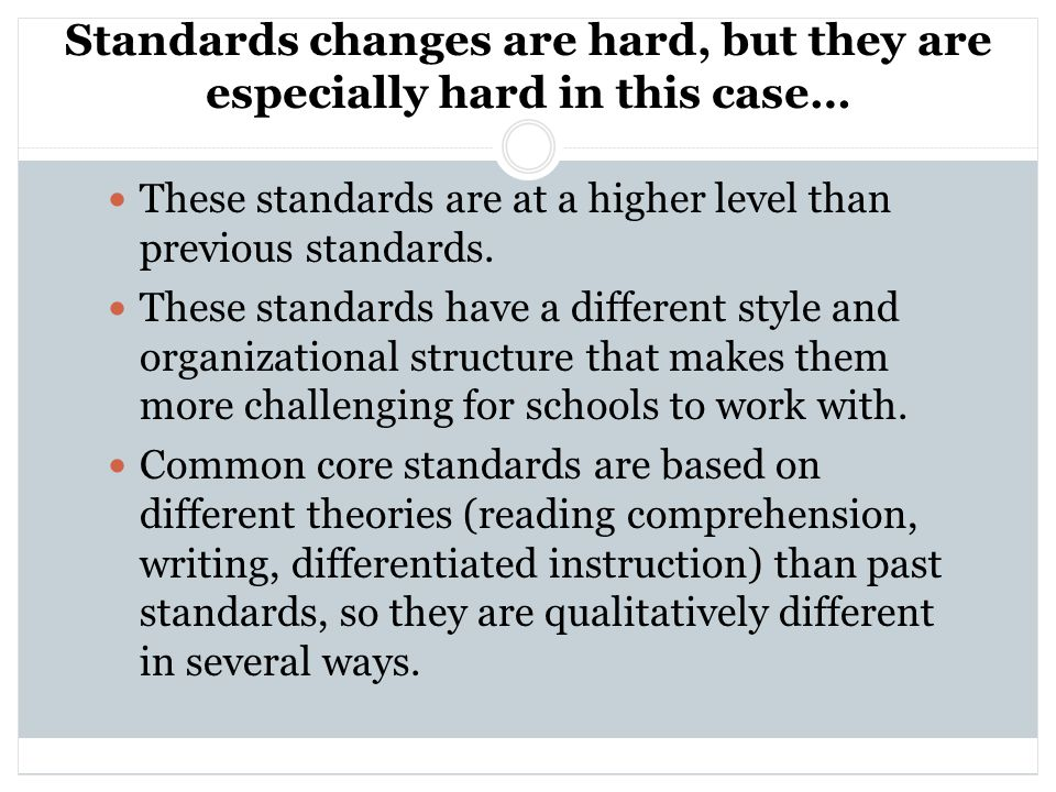 Standards changes are hard, but they are especially hard in this case… These standards are at a higher level than previous standards.