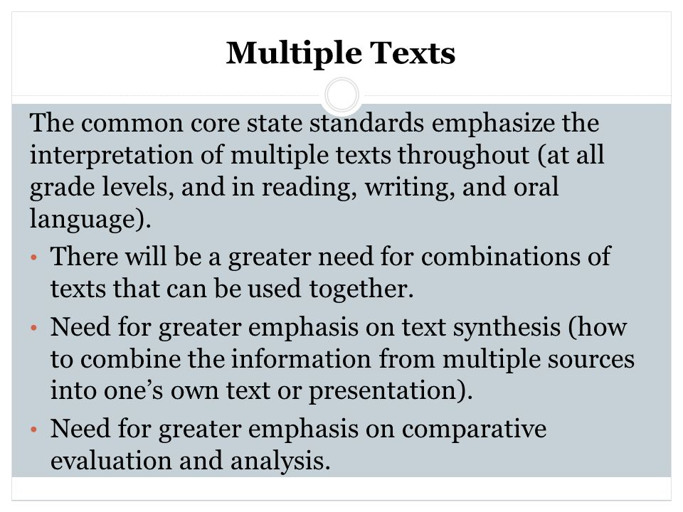 Multiple Texts The common core state standards emphasize the interpretation of multiple texts throughout (at all grade levels, and in reading, writing, and oral language).