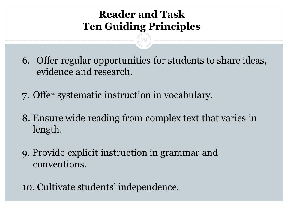 Reader and Task Ten Guiding Principles 6.Offer regular opportunities for students to share ideas, evidence and research.