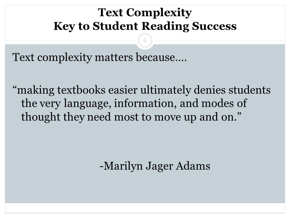 Text Complexity Key to Student Reading Success Text complexity matters because….