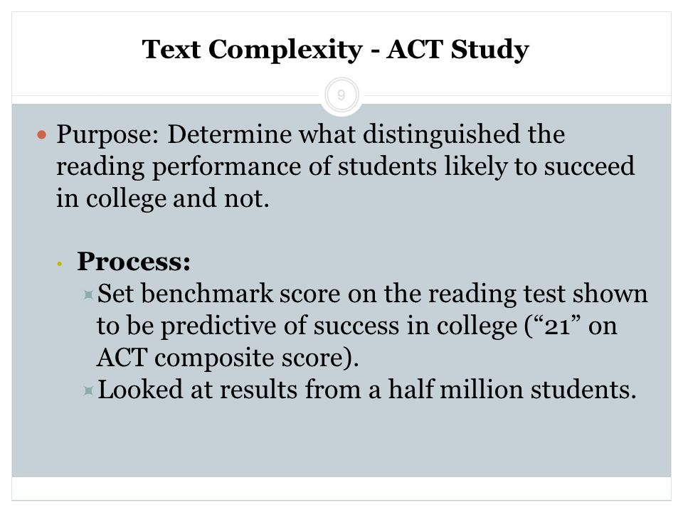 Text Complexity - ACT Study Purpose: Determine what distinguished the reading performance of students likely to succeed in college and not.