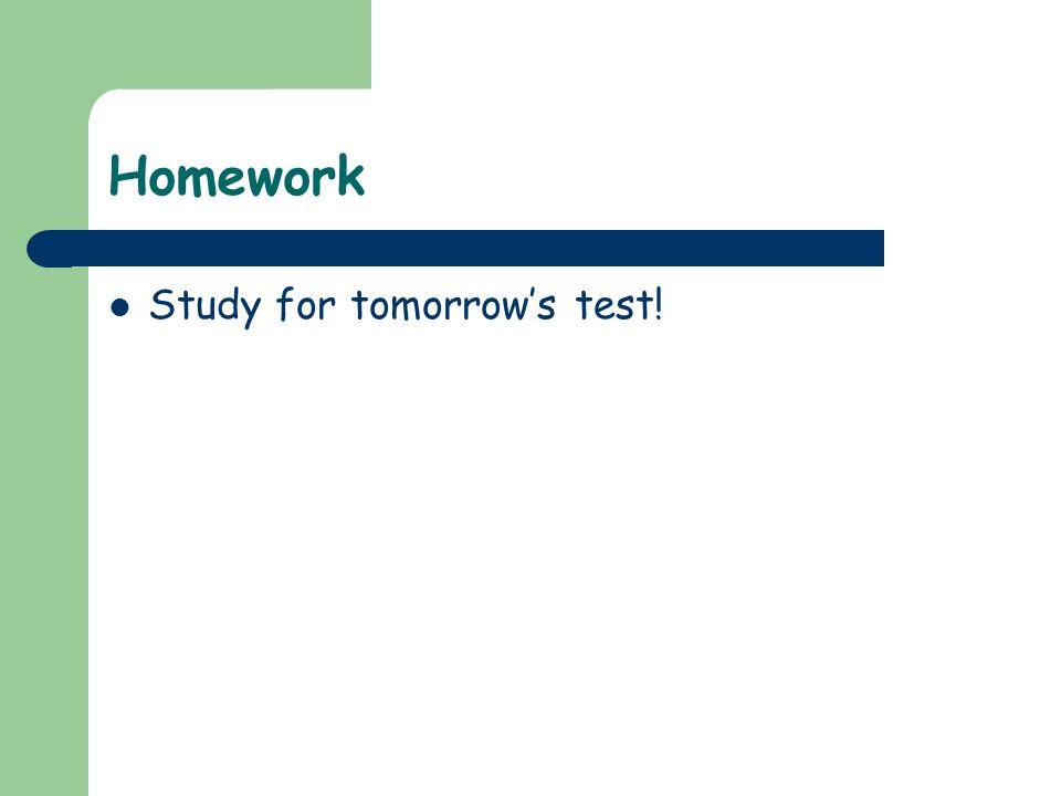 Homework Study for tomorrow's test!