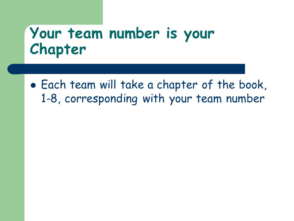 Your team number is your Chapter Each team will take a chapter of the book, 1-8, corresponding with your team number