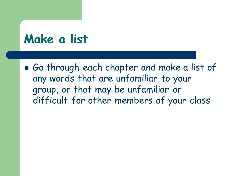 Make a list Go through each chapter and make a list of any words that are unfamiliar to your group, or that may be unfamiliar or difficult for other m