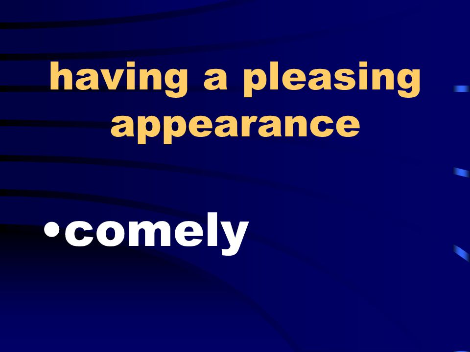 having a pleasing appearance comely