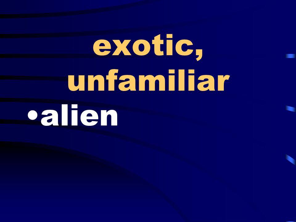 exotic, unfamiliar alien