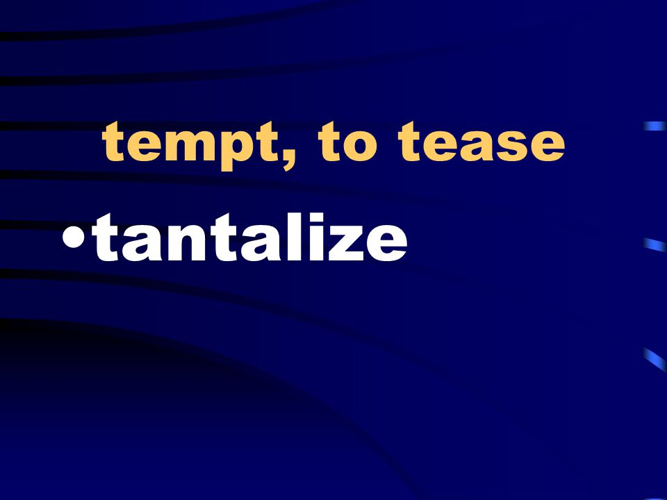 tempt, to tease tantalize