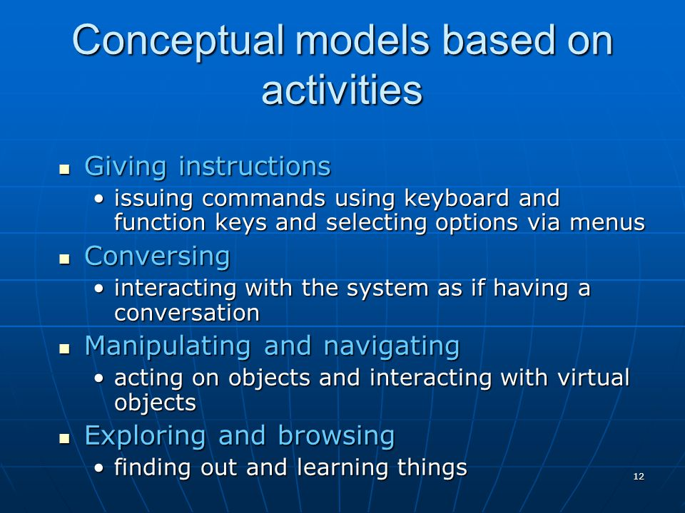 12 Conceptual models based on activities Giving instructions Giving instructions issuing commands using keyboard and function keys and selecting optio