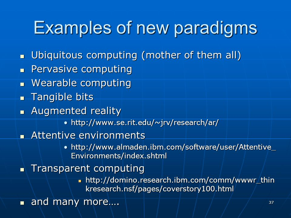 37 Examples of new paradigms Ubiquitous computing (mother of them all) Ubiquitous computing (mother of them all) Pervasive computing Pervasive computi