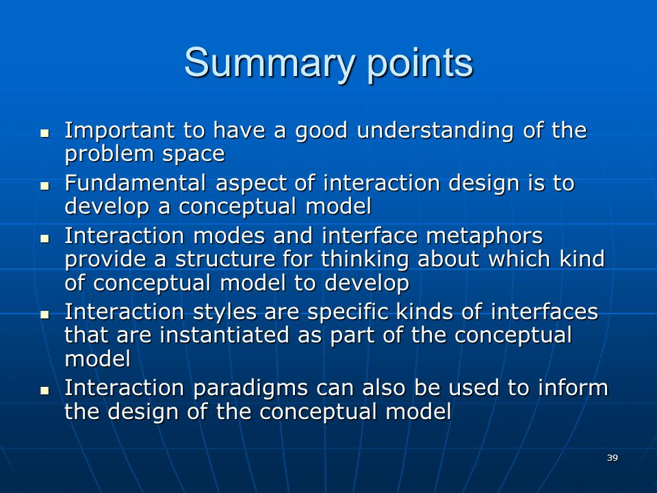 39 Summary points Important to have a good understanding of the problem space Important to have a good understanding of the problem space Fundamental
