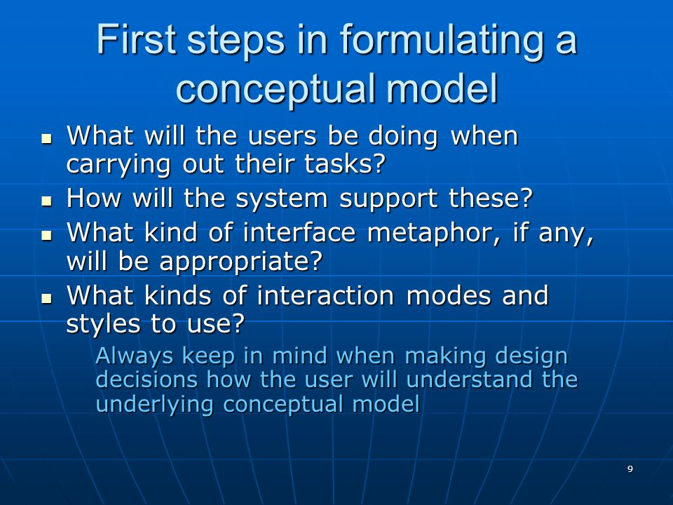 10 Conceptual models Many kinds and ways of classifying them Many kinds and ways of classifying them Here we describe them in terms of core activities and objects Here we describe them in terms of core activities and objects Also in terms of interface metaphors Also in terms of interface metaphors