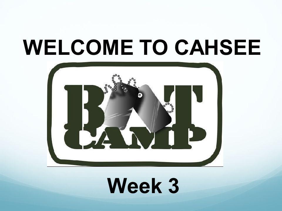 WELCOME TO CAHSEE Week 3