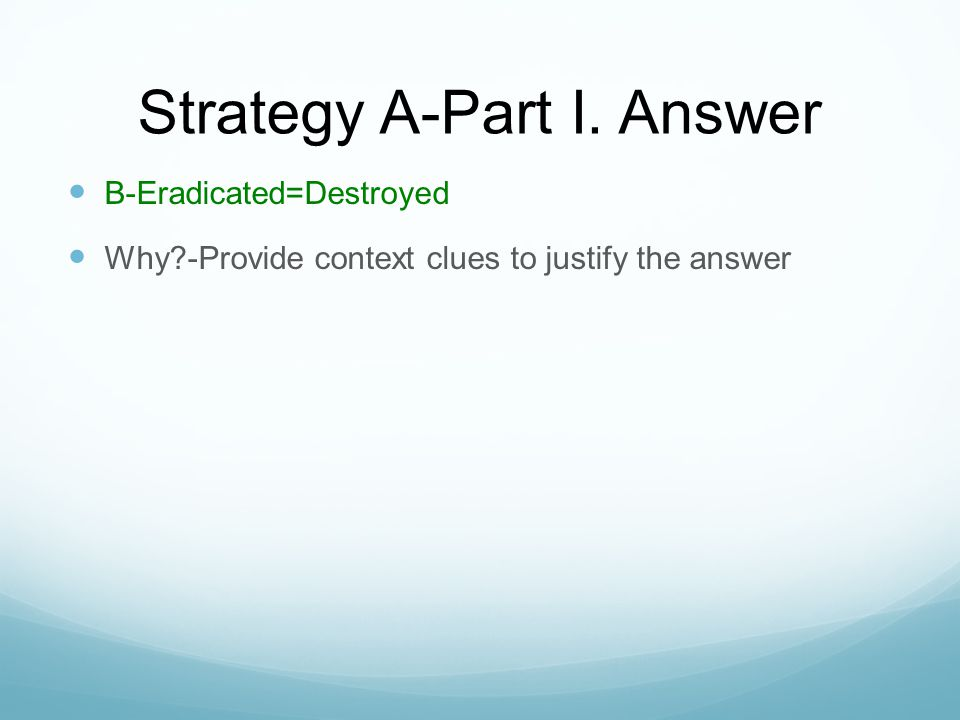 Strategy A-Part I. Answer B-Eradicated=Destroyed Why?-Provide context clues to justify the answer