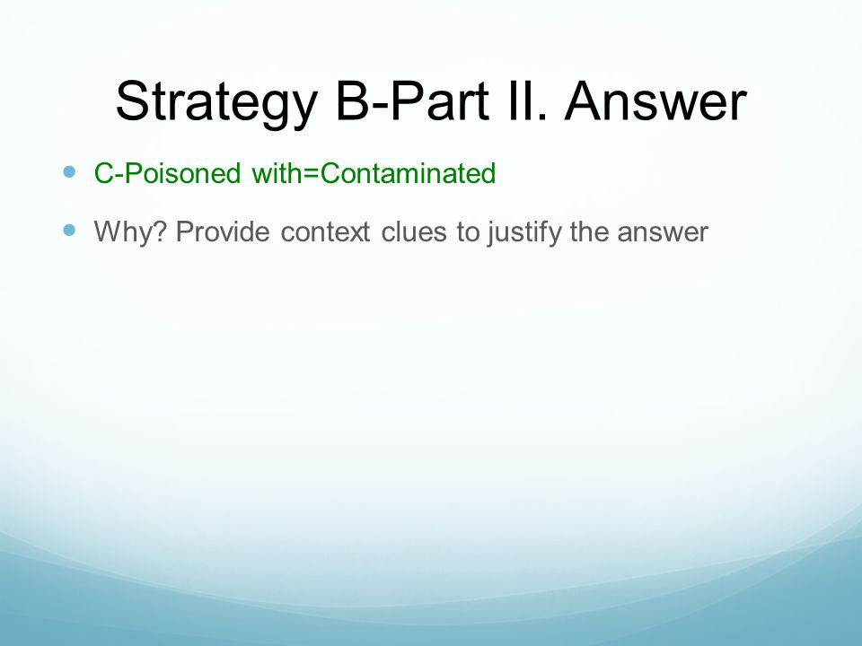 Strategy B-Part II. Answer C-Poisoned with=Contaminated Why.