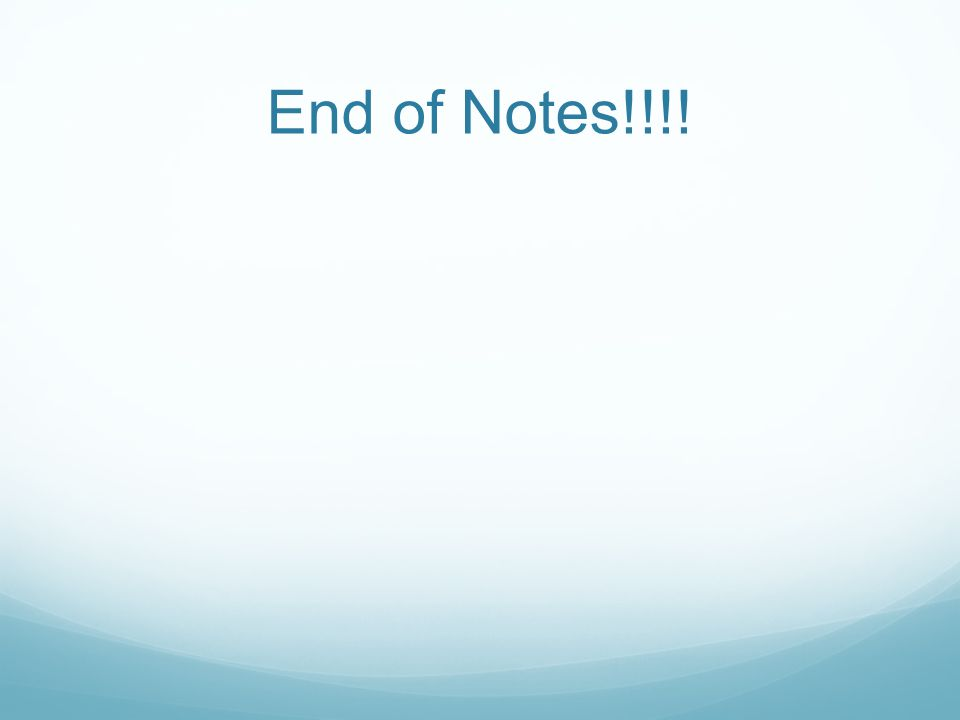 End of Notes!!!!