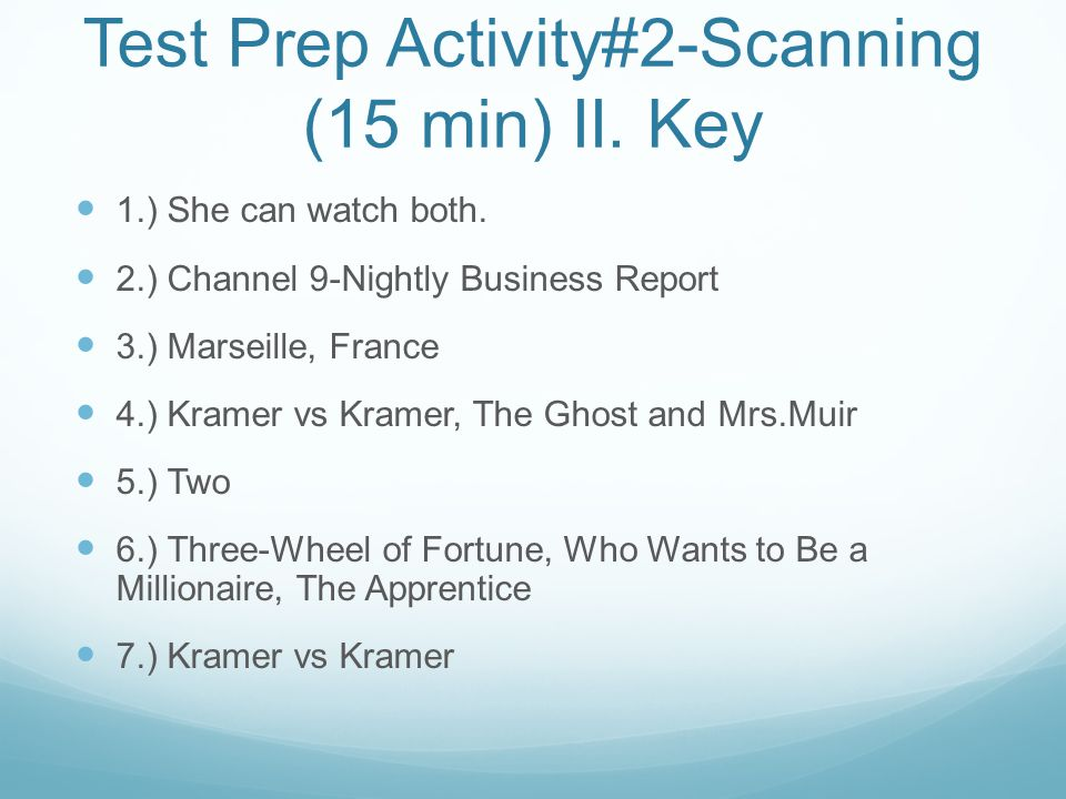 Test Prep Activity#2-Scanning (15 min) II. Key 1.) She can watch both.