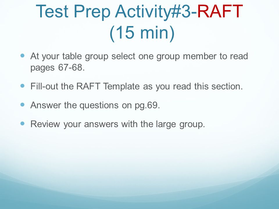 Test Prep Activity#3-RAFT (15 min) At your table group select one group member to read pages 67-68.