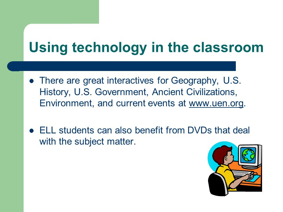 Using technology in the classroom There are great interactives for Geography, U.S.