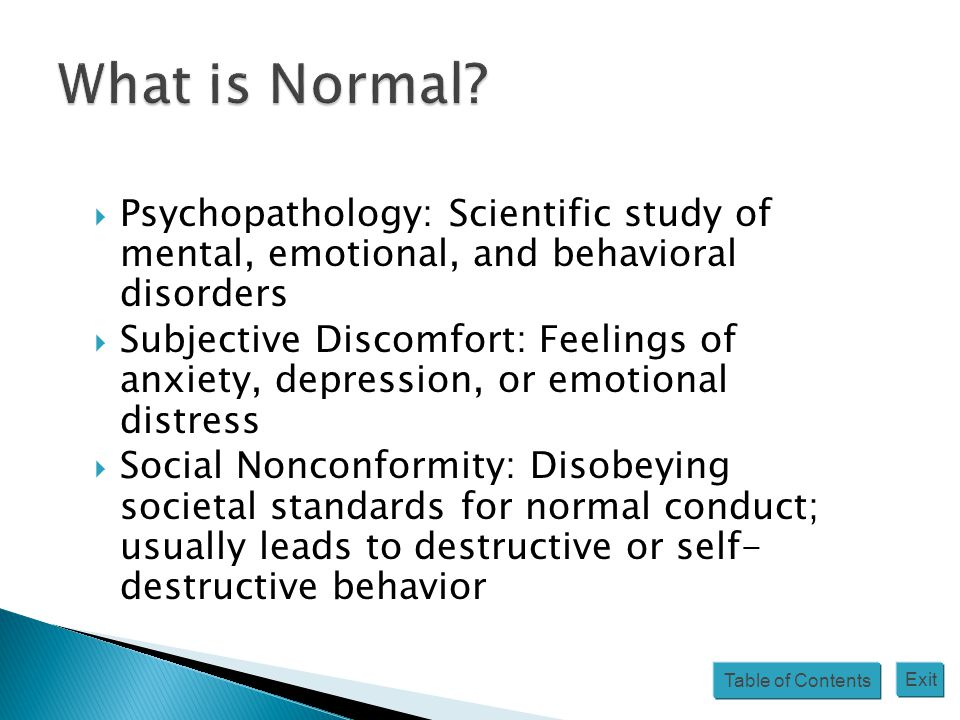 Table of Contents Exit  Psychopathology: Scientific study of mental, emotional, and behavioral disorders  Subjective Discomfort: Feelings of anxiety