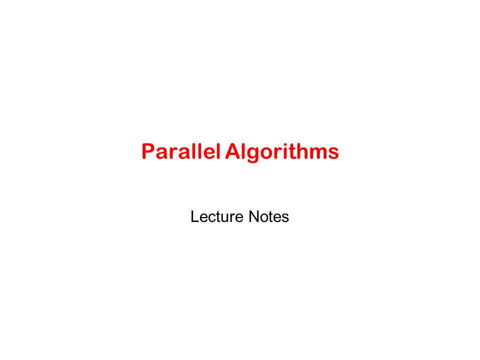 Parallel Algorithms Lecture Notes