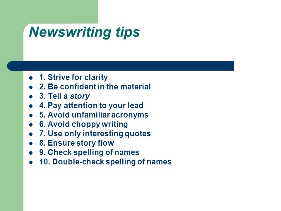 Newswriting tips 1. Strive for clarity 2. Be confident in the material 3.
