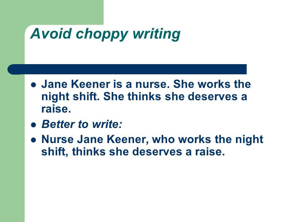 Avoid choppy writing Jane Keener is a nurse. She works the night shift.