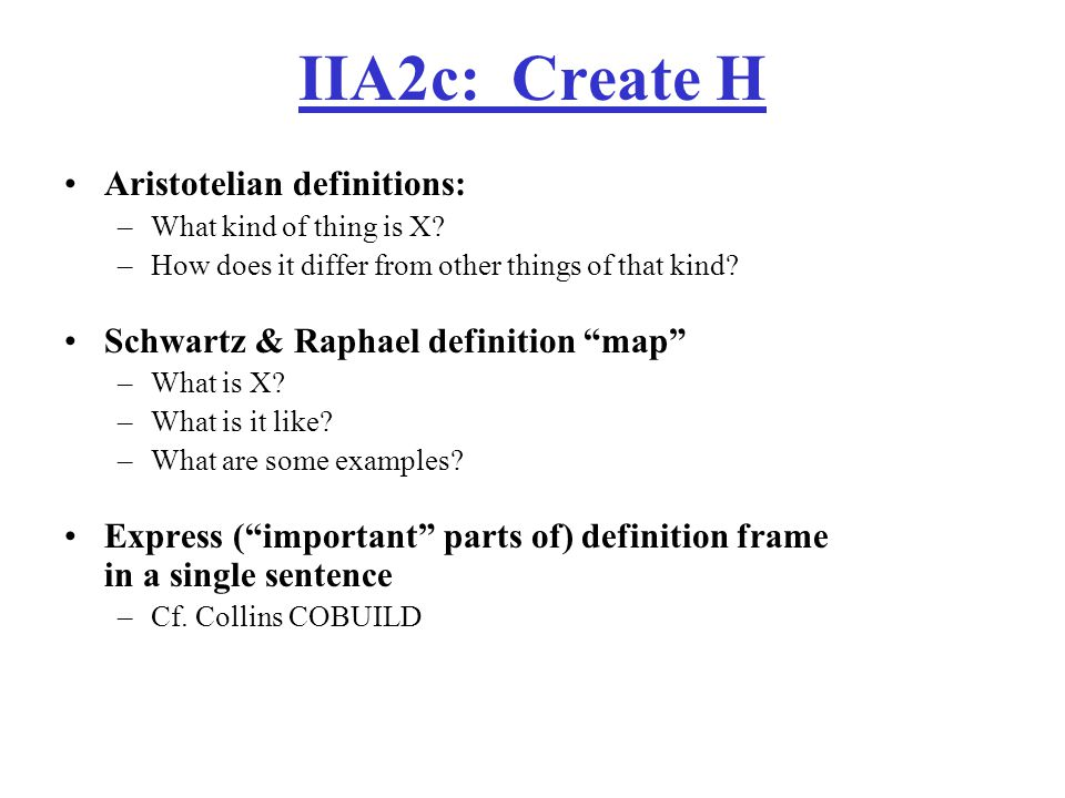 IIA2c: Create H Aristotelian definitions: –What kind of thing is X.