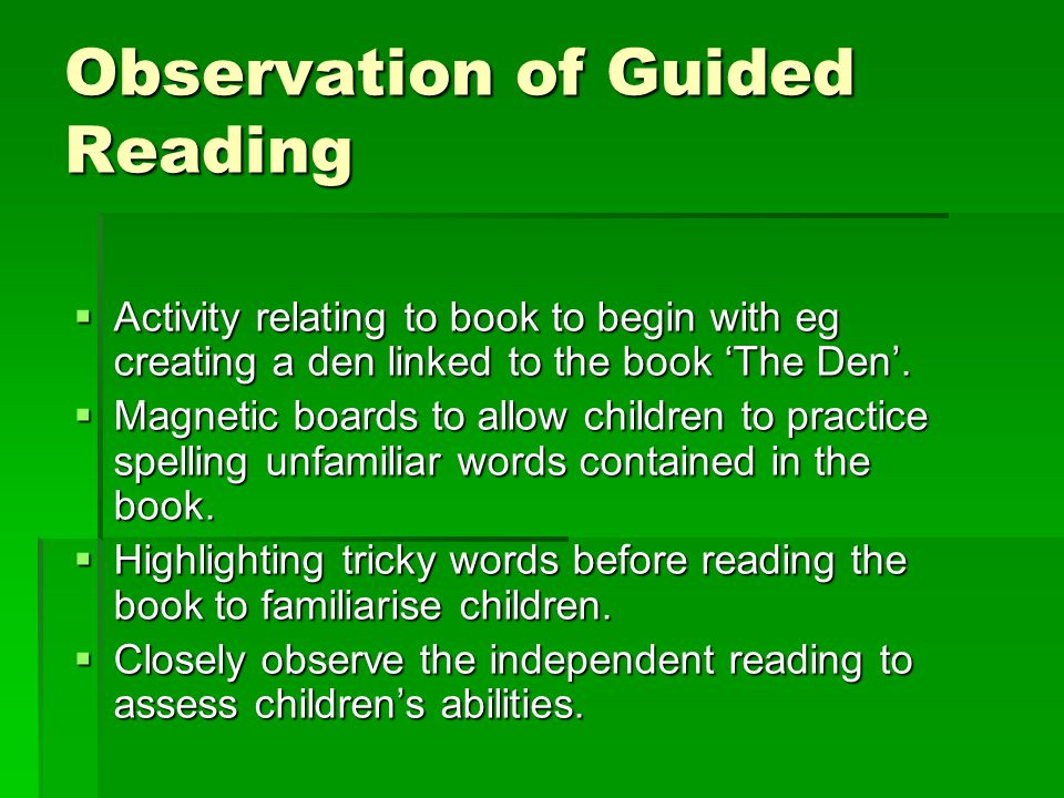 Observation of Guided Reading  Activity relating to book to begin with eg creating a den linked to the book 'The Den'.