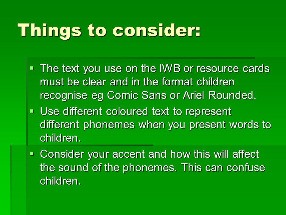 Things to consider:  The text you use on the IWB or resource cards must be clear and in the format children recognise eg Comic Sans or Ariel Rounded.