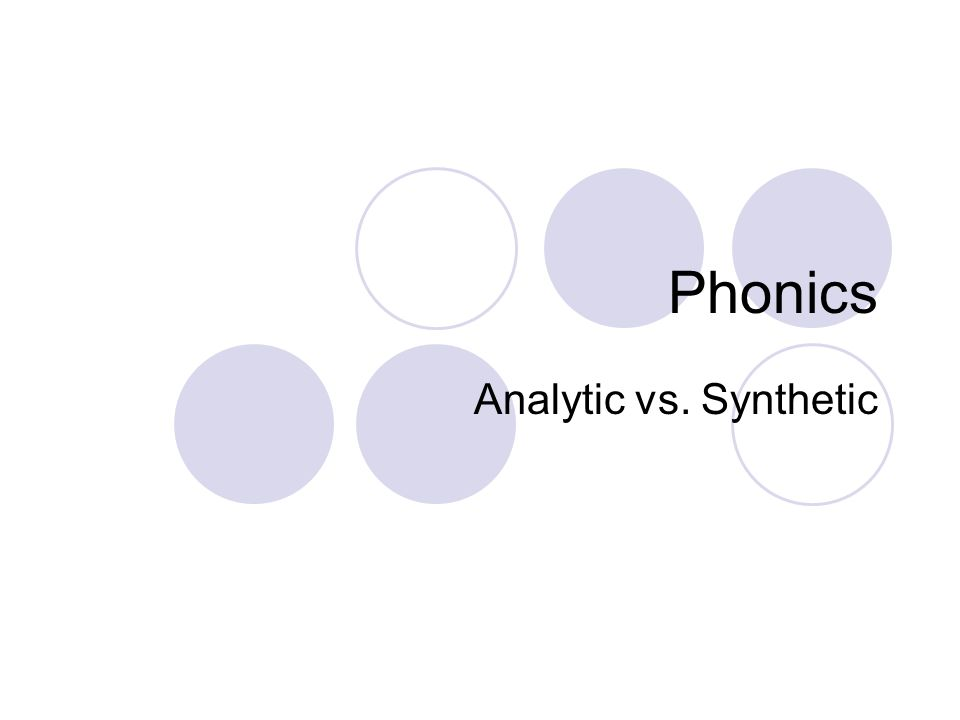 Phonics Analytic vs. Synthetic