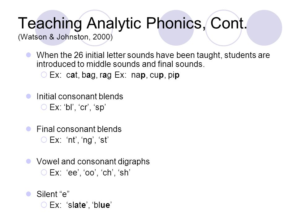 Teaching Analytic Phonics, Cont. (Watson & Johnston, 2000) When the 26 initial letter sounds have been taught, students are introduced to middle sound