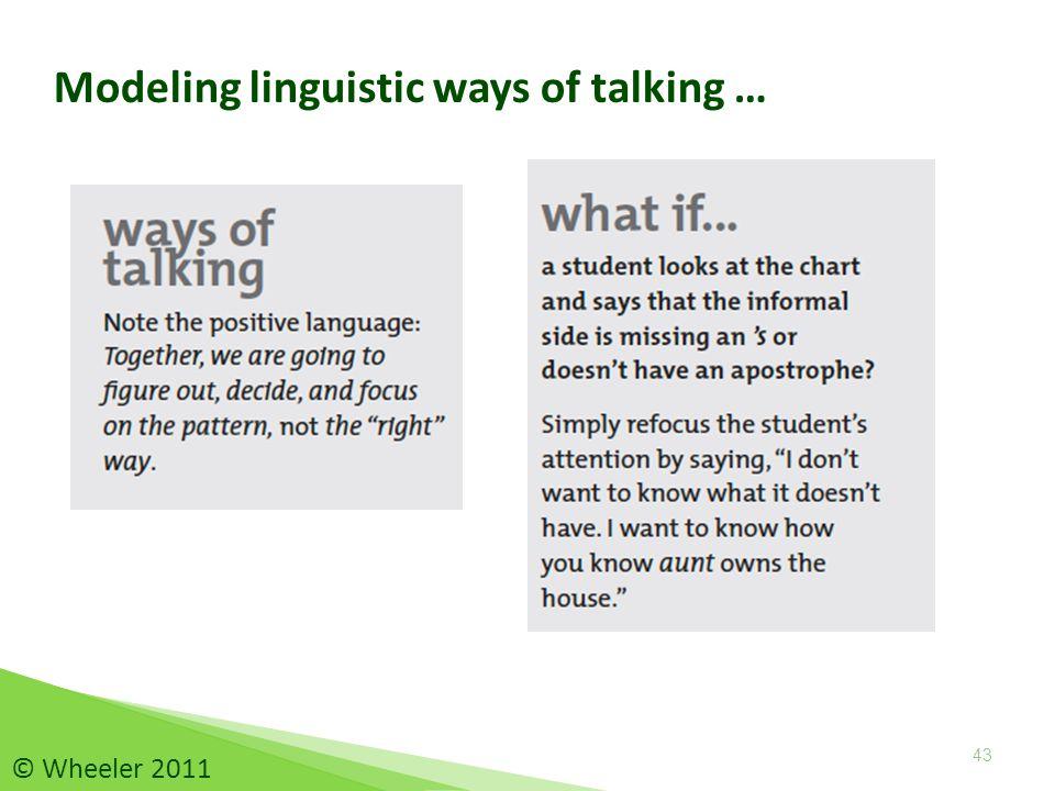 43 Modeling linguistic ways of talking … © Wheeler 2011
