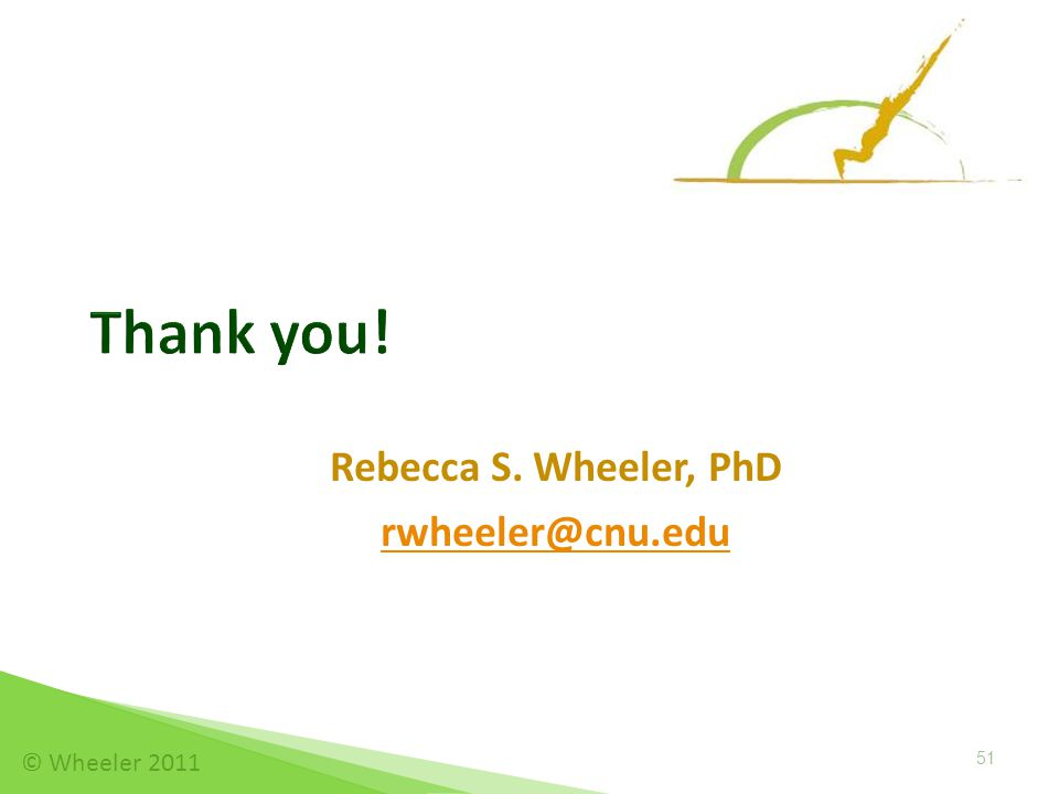 Rebecca S. Wheeler, PhD rwheeler@cnu.edu © Wheeler 2011 Thank you! 51