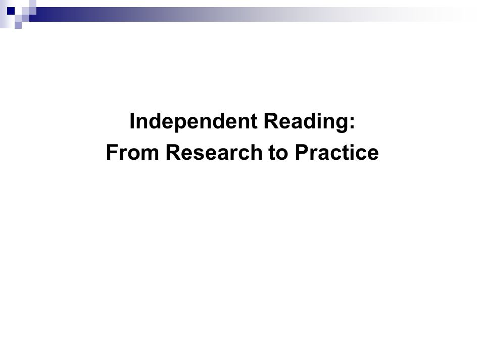 Independent Reading: From Research to Practice