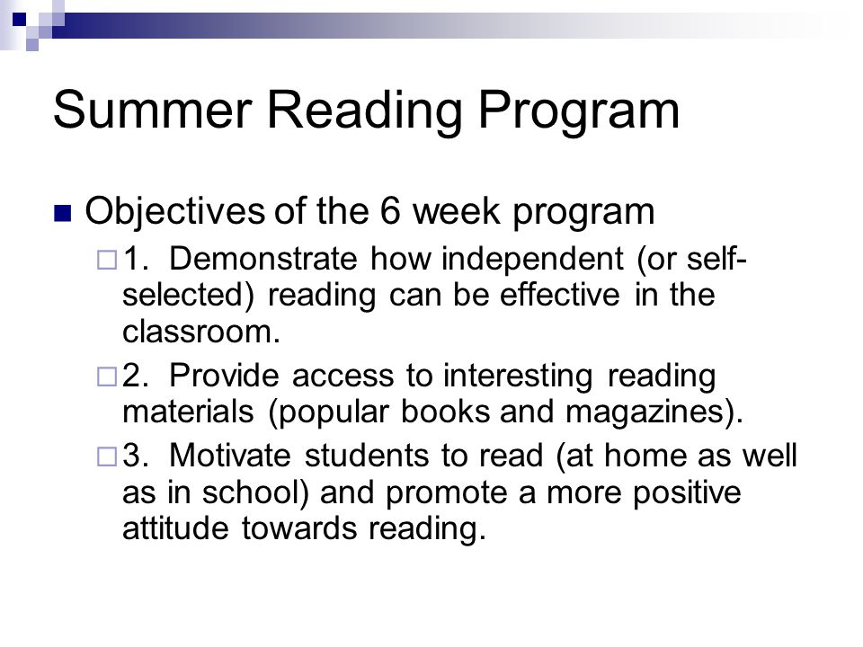 Summer Reading Program Objectives of the 6 week program  1. Demonstrate how independent (or self- selected) reading can be effective in the classroom