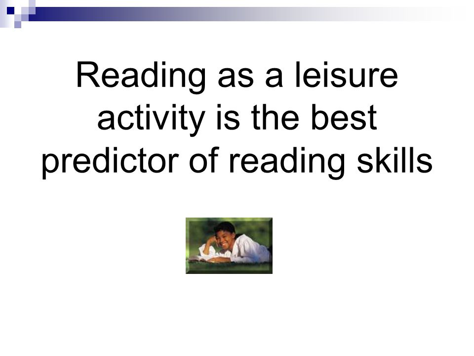 Reading as a leisure activity is the best predictor of reading skills