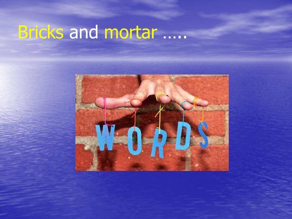 Bricks and mortar …..