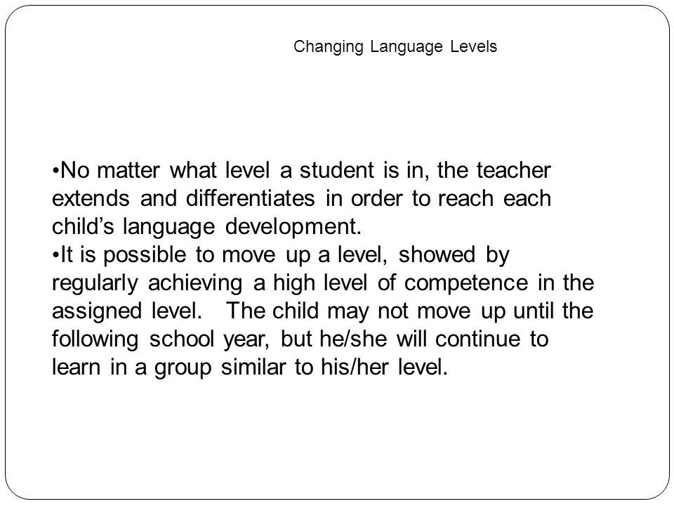 No matter what level a student is in, the teacher extends and differentiates in order to reach each child's language development.