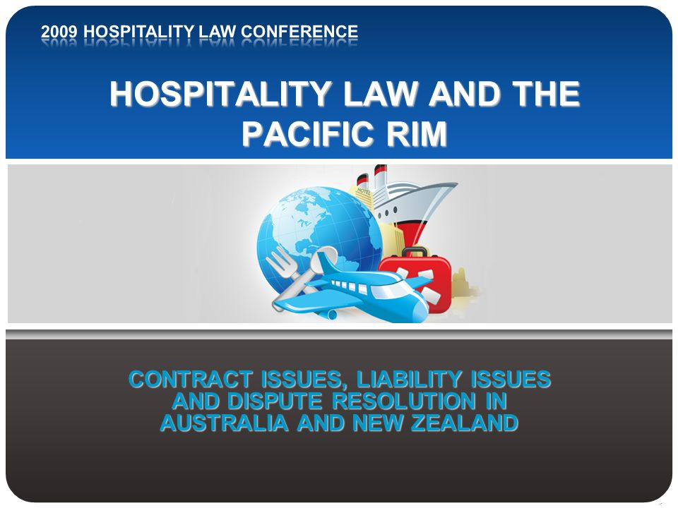 HOSPITALITY LAW AND THE PACIFIC RIM CONTRACT ISSUES, LIABILITY ISSUES AND DISPUTE RESOLUTION IN AUSTRALIA AND NEW ZEALAND