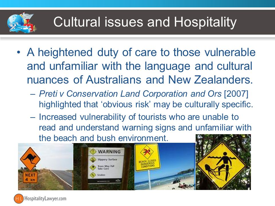 Cultural issues and Hospitality A heightened duty of care to those vulnerable and unfamiliar with the language and cultural nuances of Australians and New Zealanders.