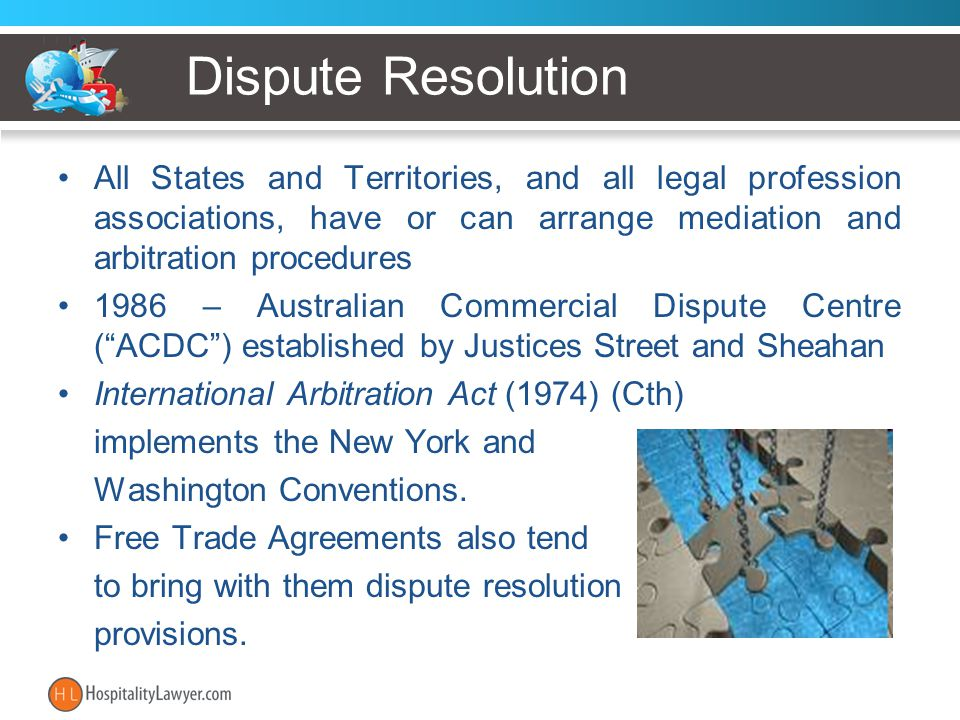 Dispute Resolution All States and Territories, and all legal profession associations, have or can arrange mediation and arbitration procedures 1986 –