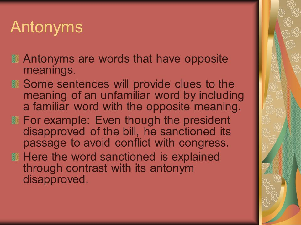 Antonyms Antonyms are words that have opposite meanings.