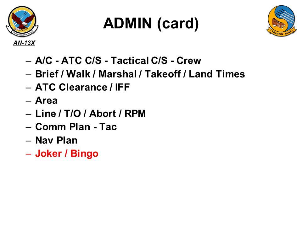 AN-13X –A/C - ATC C/S - Tactical C/S - Crew –Brief / Walk / Marshal / Takeoff / Land Times –ATC Clearance / IFF –Area –Line / T/O / Abort / RPM –Comm Plan - Tac –Nav Plan –Joker / Bingo ADMIN (card)