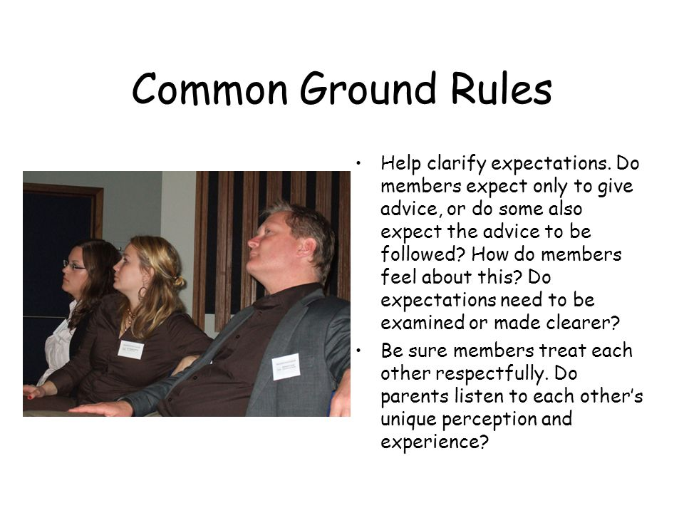 Common Ground Rules Help clarify expectations.