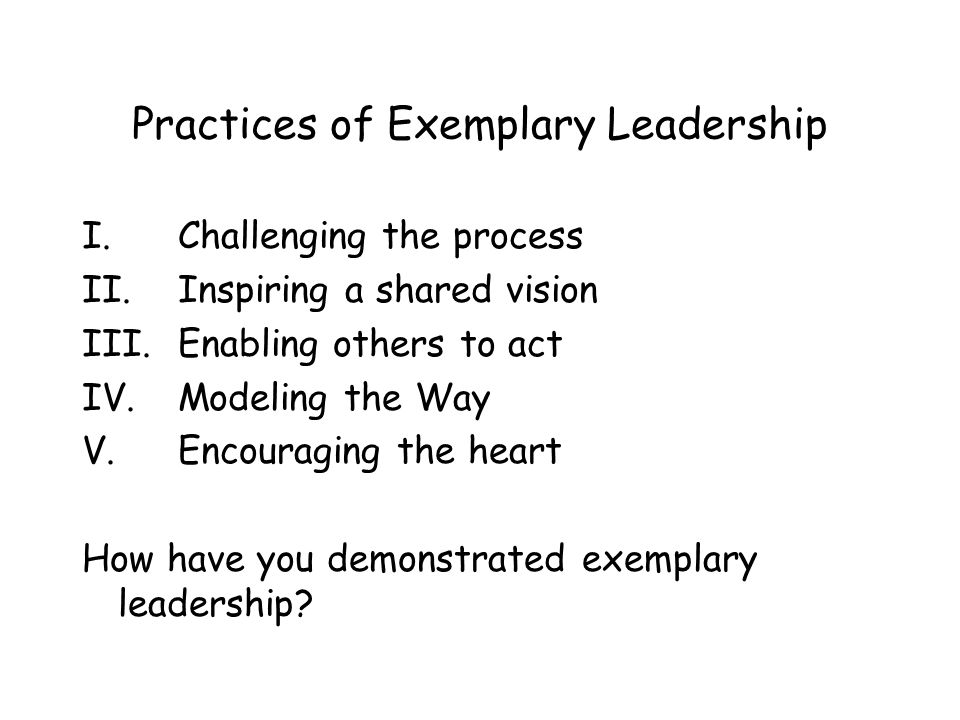 Practices of Exemplary Leadership I.Challenging the process II.