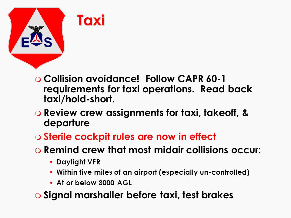 Taxi m Collision avoidance! Follow CAPR 60-1 requirements for taxi operations. Read back taxi/hold-short. m Review crew assignments for taxi, takeoff,