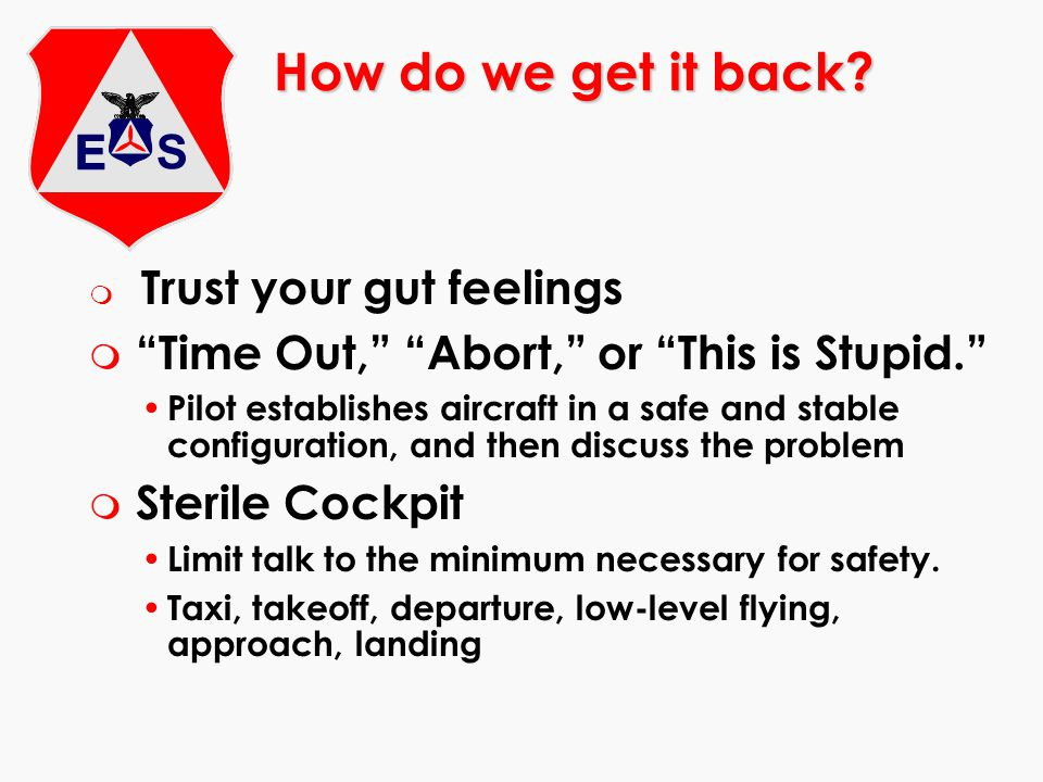 """How do we get it back? m Trust your gut feelings m """"Time Out,"""" """"Abort,"""" or """"This is Stupid."""" Pilot establishes aircraft in a safe and stable configura"""