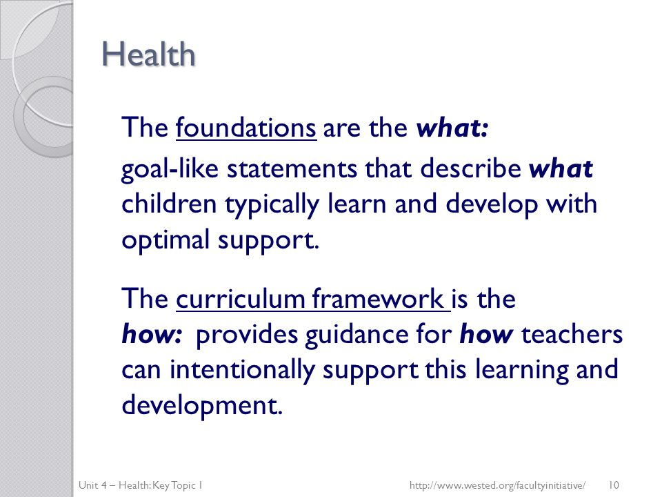 Health The foundations are the what: goal-like statements that describe what children typically learn and develop with optimal support.