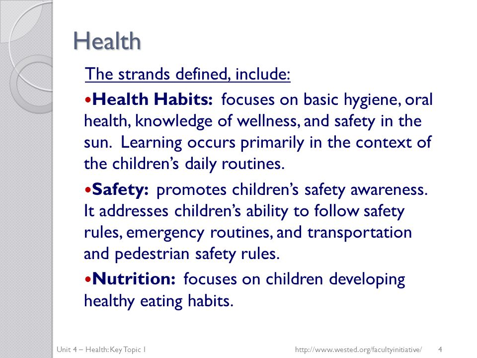 Health Health Habits Substrand 1.0Basic Hygiene Substrand 2.0Oral Health Substrand 3.0Knowledge of Wellness Substrand 4.0Sun Safety Safety Substrand 1.0Injury Prevention Unit 4 – Health: Key Topic 1http://www.wested.org/facultyinitiative/ 5
