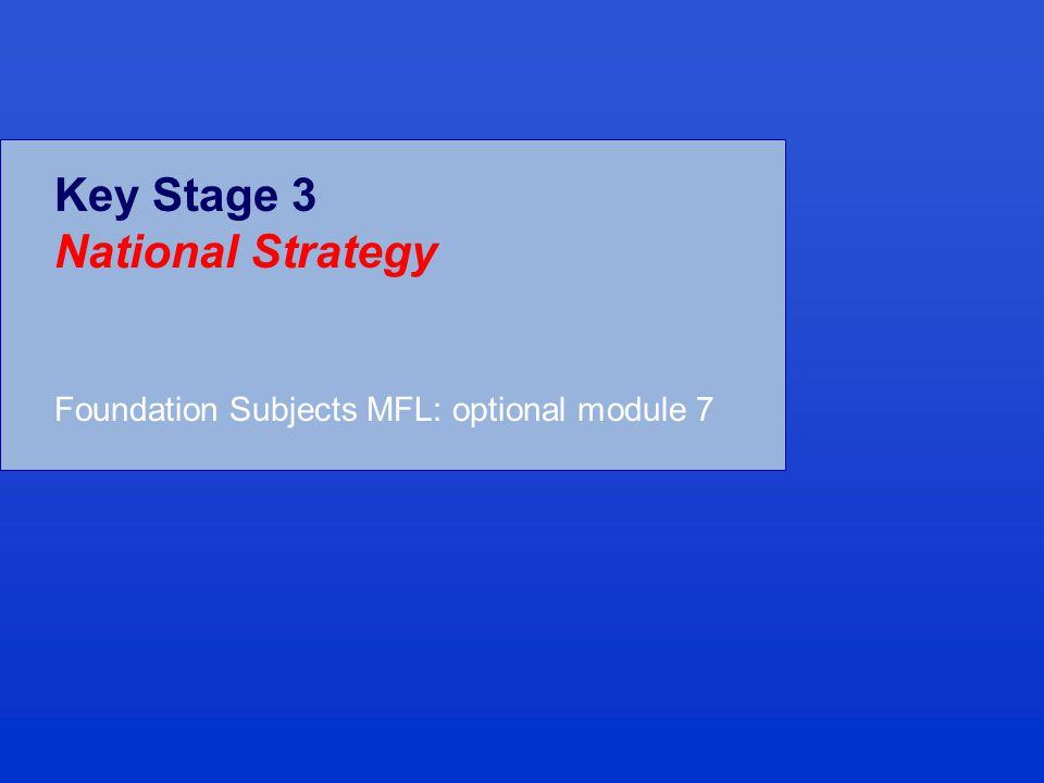 Key Stage 3 National Strategy Foundation Subjects MFL: optional module 7